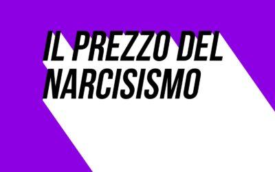 Il prezzo del narcisismo
