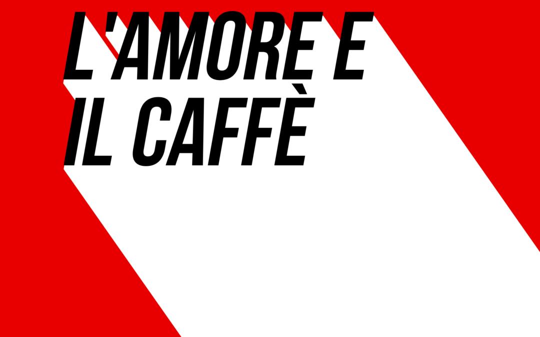 L'amore e il caffè