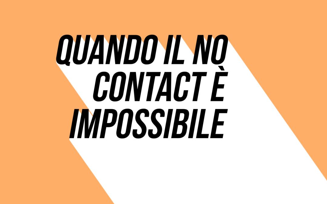 Quando il no contact è impossibile