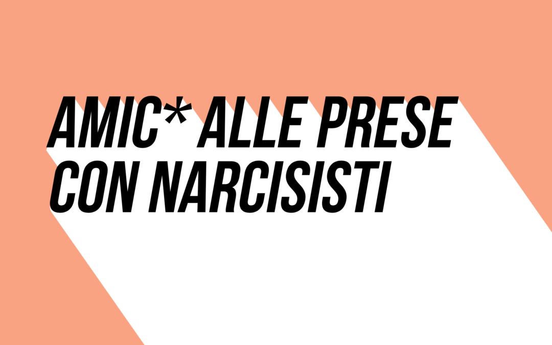 Amici alle prese con narcisisti